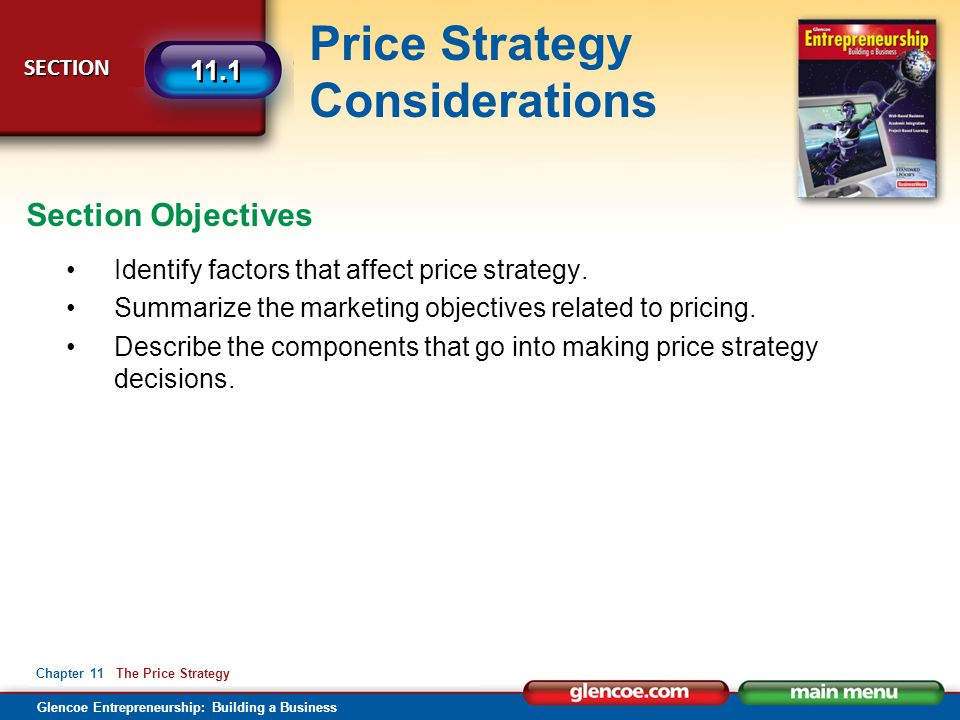 The Price Strategy Glencoe Entrepreneurship: Building a Business Price Strategy Considerations Calculating and Changing Prices 11.1 Section 11.2 Section 11 End of Chapter 11 The Price Strategy