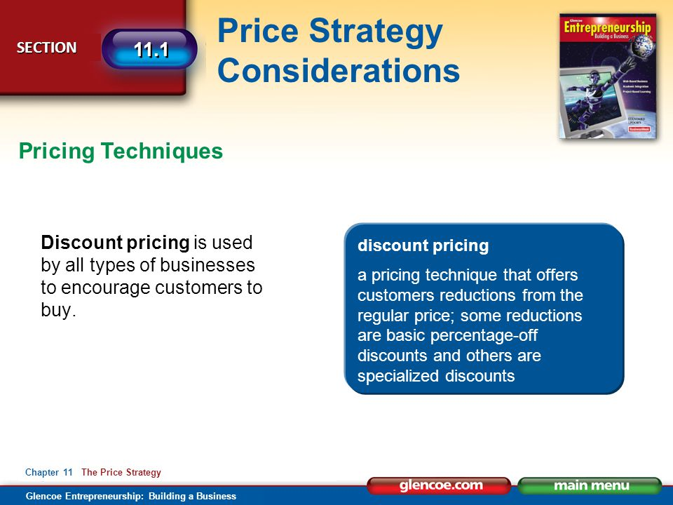 Glencoe Entrepreneurship: Building a Business Price Strategy Considerations SECTION SECTION 11.1 Chapter 11 The Price Strategy Discount pricing is use