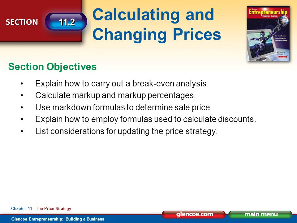 Calculating and Changing Prices Glencoe Entrepreneurship: Building a Business SECTION Chapter 11 The Price Strategy 11.2 Explain how to carry out a br