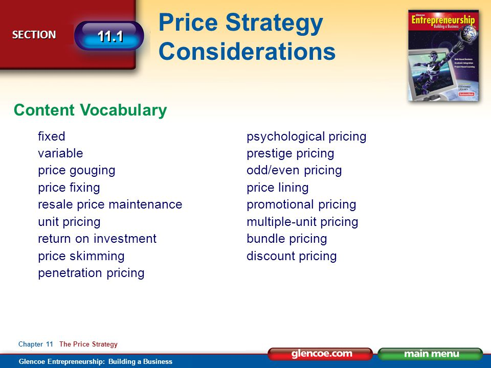 Glencoe Entrepreneurship: Building a Business Price Strategy Considerations SECTION SECTION 11.1 Chapter 11 The Price Strategy After You Read 2.Explain the marketing objectives related to pricing.