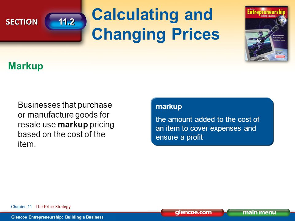 Calculating and Changing Prices Glencoe Entrepreneurship: Building a Business SECTION Chapter 11 The Price Strategy 11.2 Businesses that purchase or m