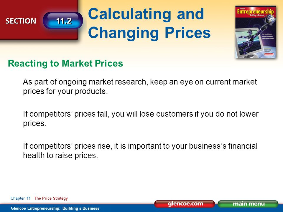Calculating and Changing Prices Glencoe Entrepreneurship: Building a Business SECTION Chapter 11 The Price Strategy 11.2 As part of ongoing market res