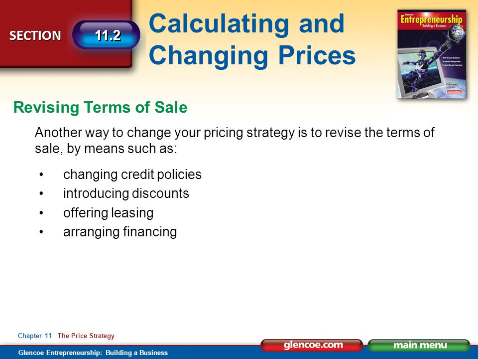 Calculating and Changing Prices Glencoe Entrepreneurship: Building a Business SECTION Chapter 11 The Price Strategy 11.2 Another way to change your pr
