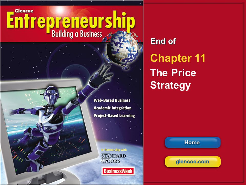 The Price Strategy Glencoe Entrepreneurship: Building a Business Price Strategy Considerations Calculating and Changing Prices 11.1 Section 11.2 Secti