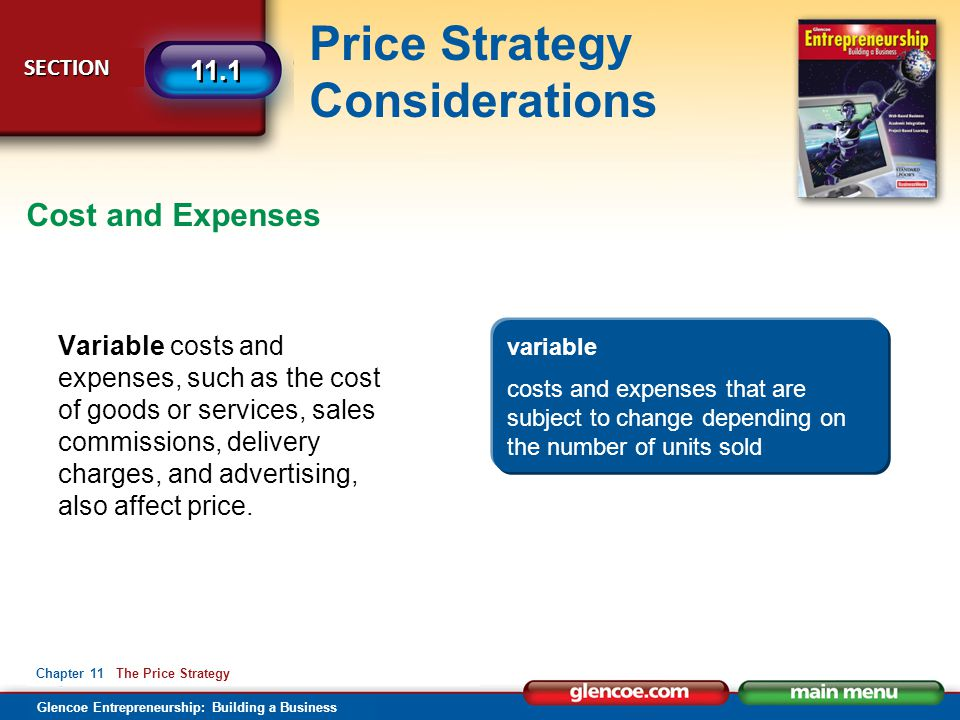 Glencoe Entrepreneurship: Building a Business Price Strategy Considerations SECTION SECTION 11.1 Chapter 11 The Price Strategy Variable costs and expe