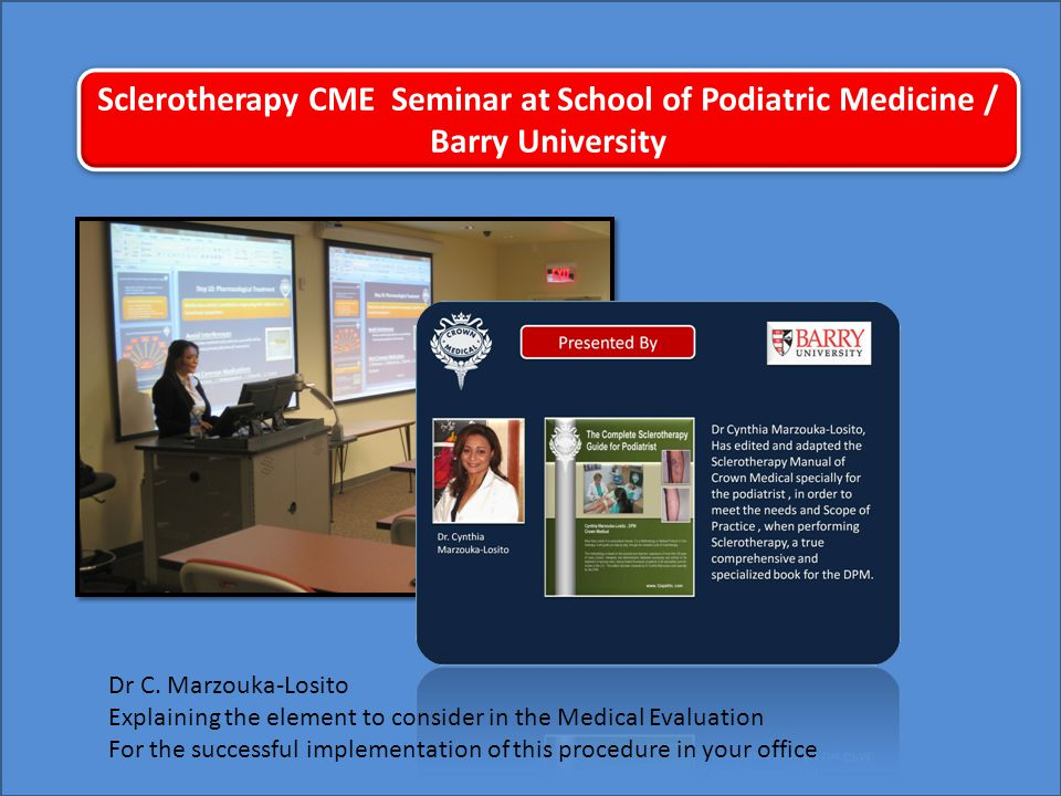 Sclerotherapy CME Seminar at School of Podiatric Medicine / Barry University Dr C. Marzouka-Losito Explaining the element to consider in the Medical E