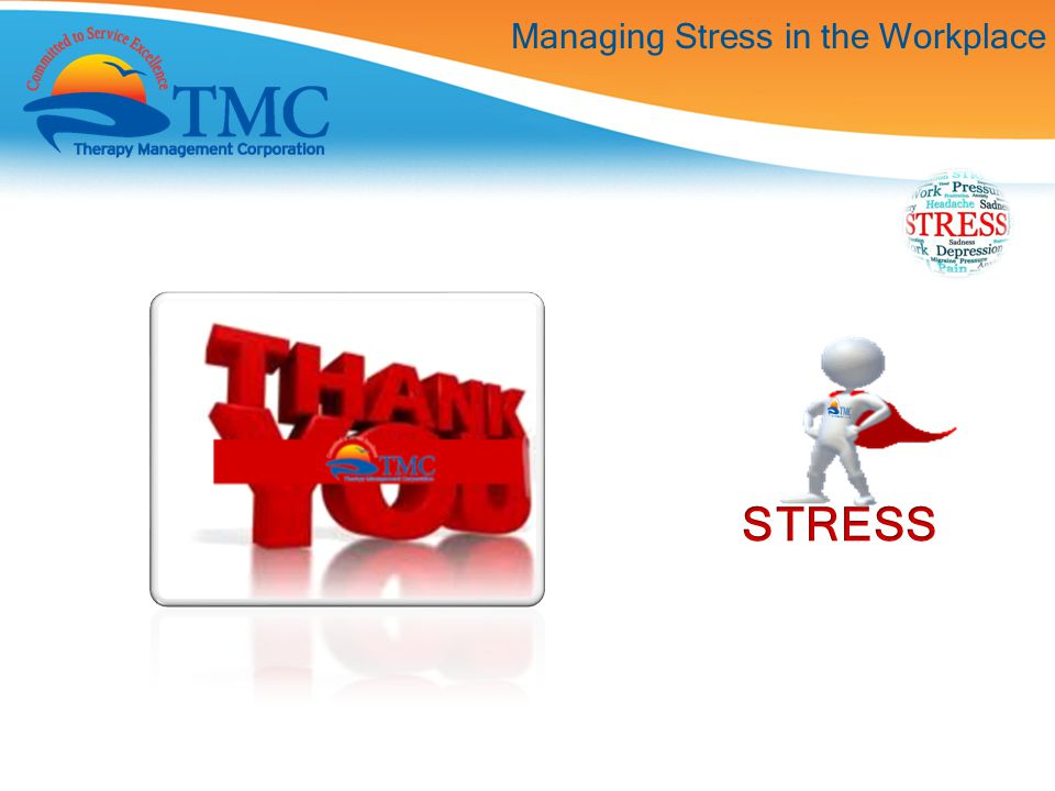Managing Stress in the Workplace YOU Are In Control