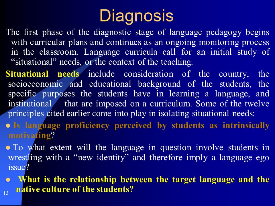 Diagnosis The first phase of the diagnostic stage of language pedagogy begins with curricular plans and continues as an ongoing monitoring process in