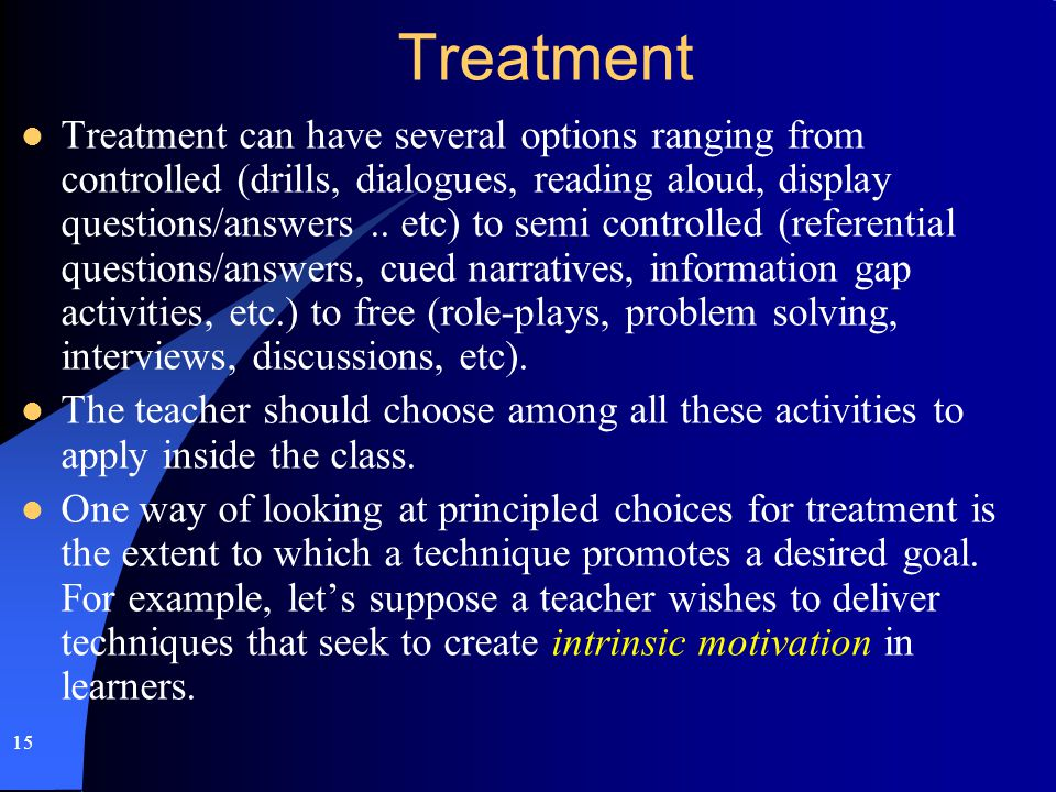 Treatment Treatment can have several options ranging from controlled (drills, dialogues, reading aloud, display questions/answers.. etc) to semi contr