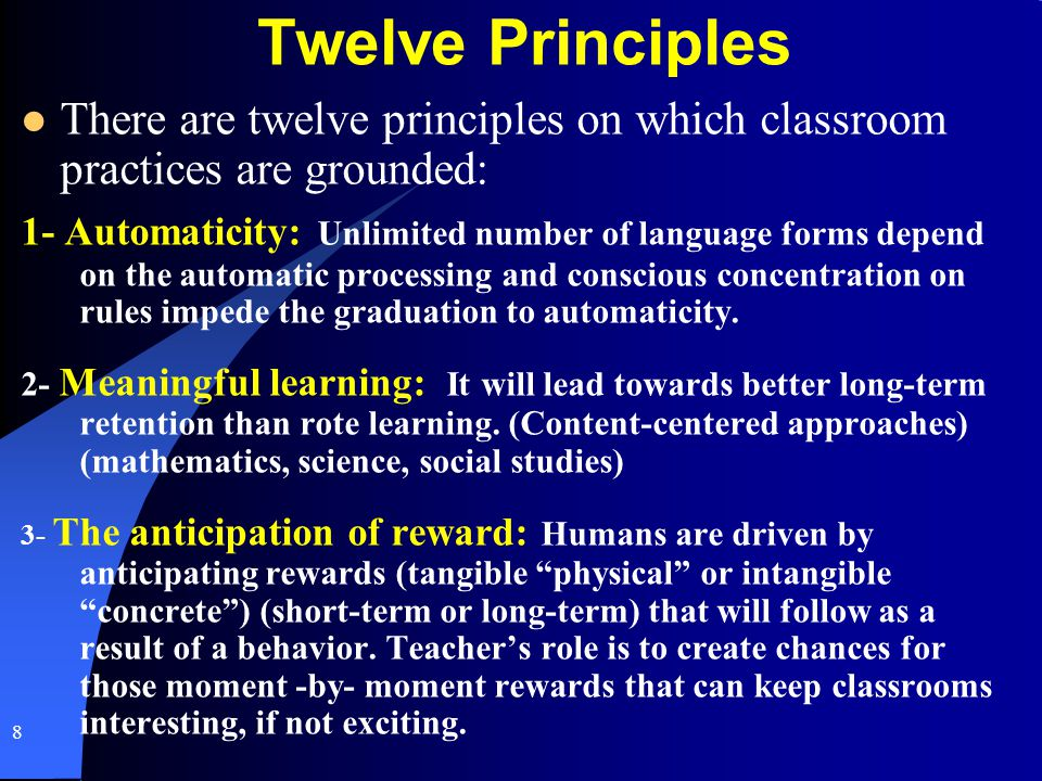 Twelve Principles There are twelve principles on which classroom practices are grounded: 1- Automaticity: Unlimited number of language forms depend on
