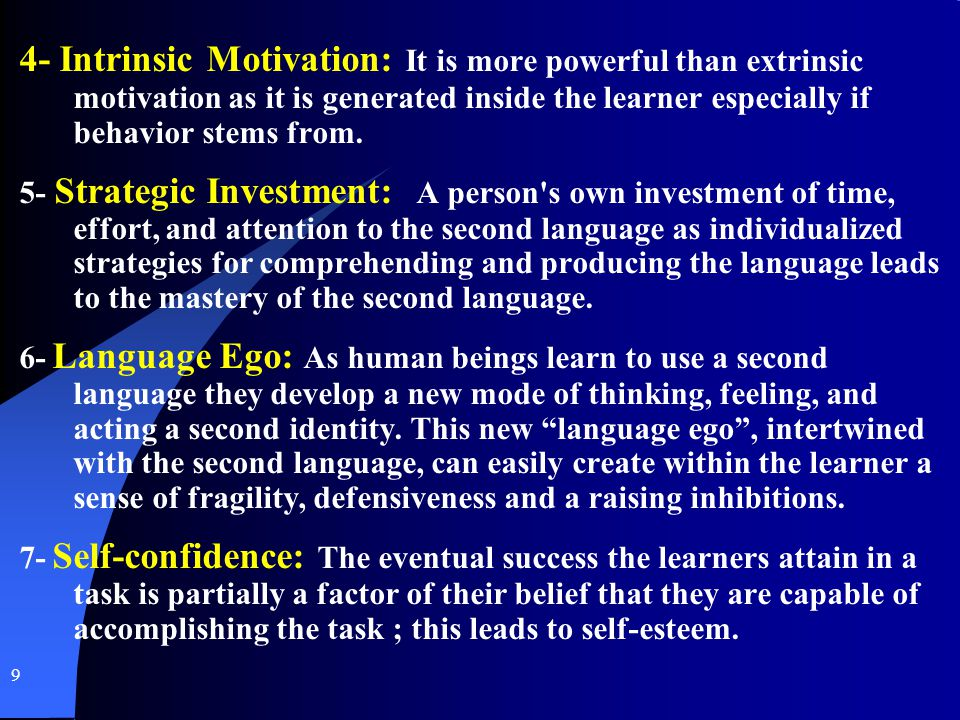 9 4- Intrinsic Motivation: It is more powerful than extrinsic motivation as it is generated inside the learner especially if behavior stems from. 5- S