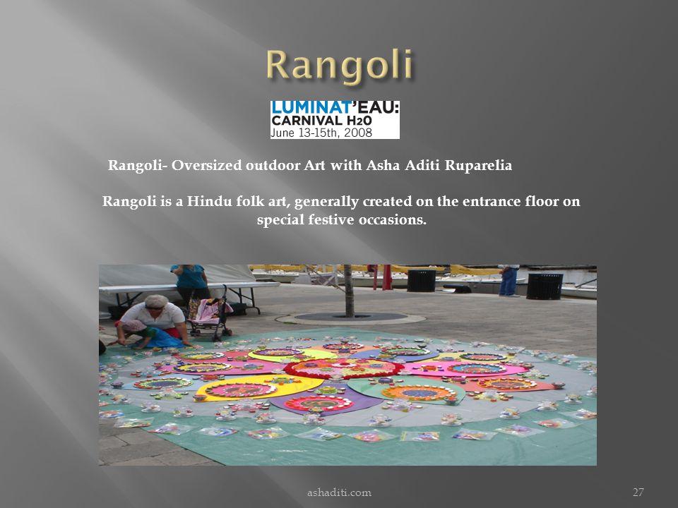 ashaditi.com27 Rangoli- Oversized outdoor Art with Asha Aditi Ruparelia Rangoli is a Hindu folk art, generally created on the entrance floor on special festive occasions.