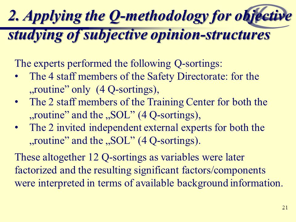 The experts performed the following Q-sortings: The 4 staff members of the Safety Directorate: for the routine only (4 Q-sortings), The 2 staff members of the Training Center for both the routine and the SOL (4 Q-sortings), The 2 invited independent external experts for both the routine and the SOL (4 Q-sortings).