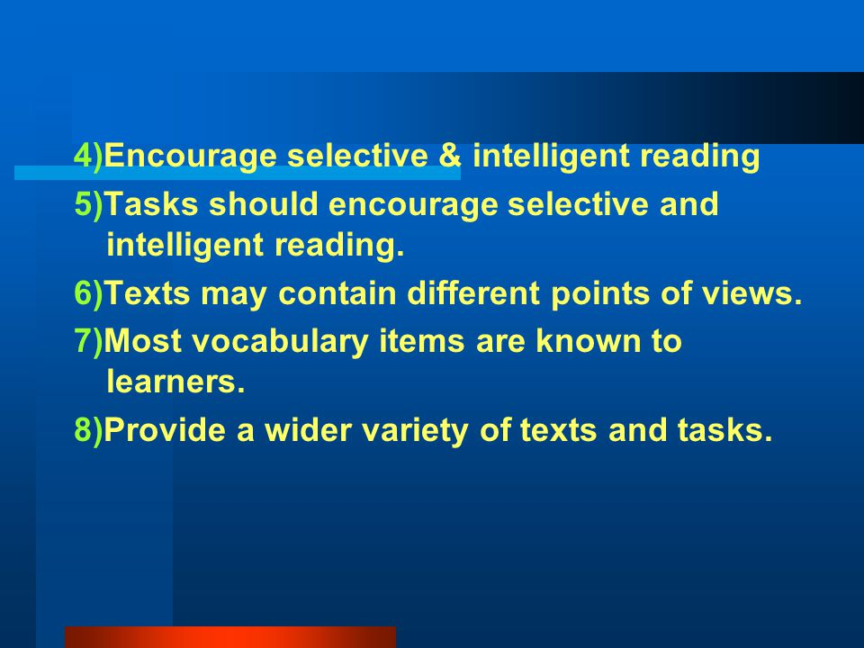4)Encourage selective & intelligent reading 5)Tasks should encourage selective and intelligent reading. 6)Texts may contain different points of views.