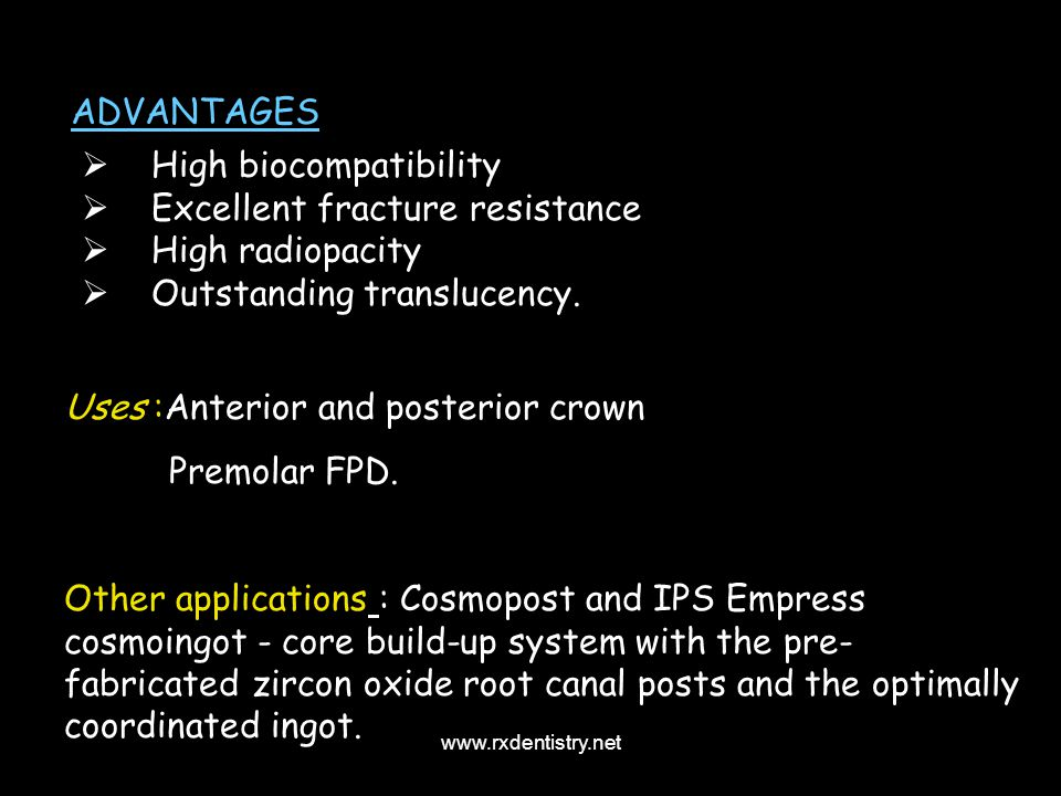 High biocompatibility Excellent fracture resistance High radiopacity Outstanding translucency. Uses :Anterior and posterior crown Premolar FPD. Other