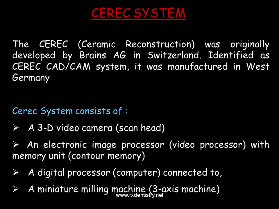 The CEREC (Ceramic Reconstruction) was originally developed by Brains AG in Switzerland. Identified as CEREC CAD/CAM system, it was manufactured in We