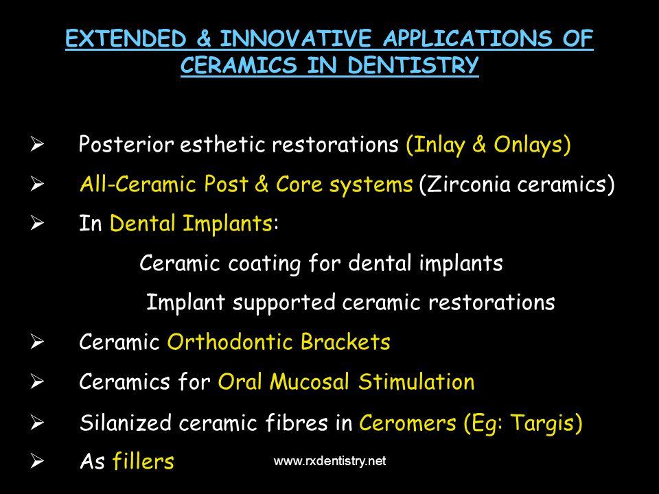 EXTENDED & INNOVATIVE APPLICATIONS OF CERAMICS IN DENTISTRY Posterior esthetic restorations (Inlay & Onlays) All-Ceramic Post & Core systems (Zirconia