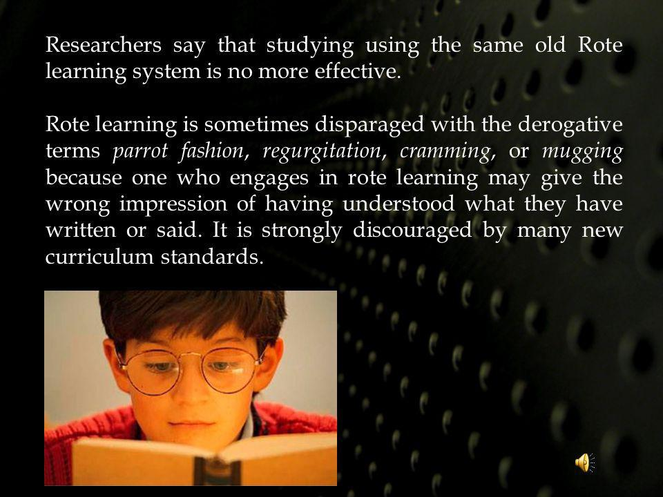 Researchers say that studying using the same old Rote learning system is no more effective.