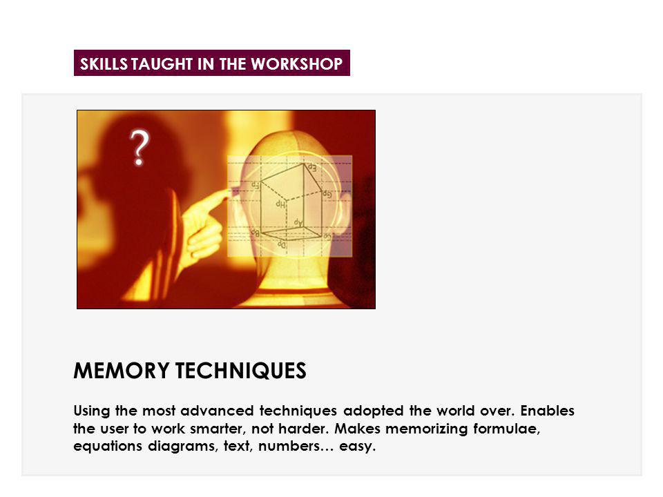MEMORY TECHNIQUES Using the most advanced techniques adopted the world over. Enables the user to work smarter, not harder. Makes memorizing formulae,
