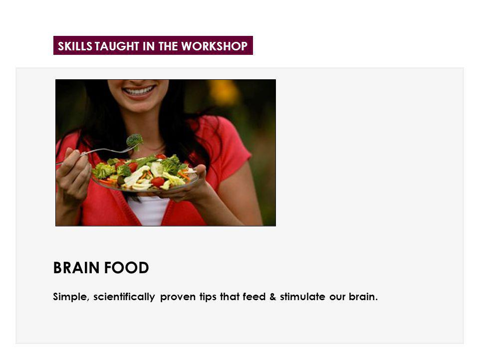 BRAIN FOOD Simple, scientifically proven tips that feed & stimulate our brain.