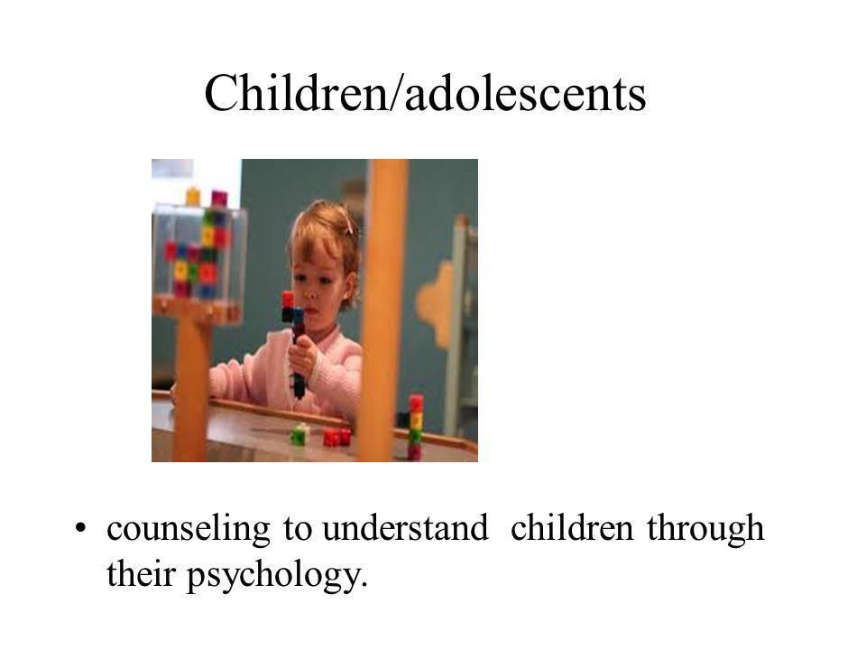 Children/adolescents counseling to understand children through their psychology.