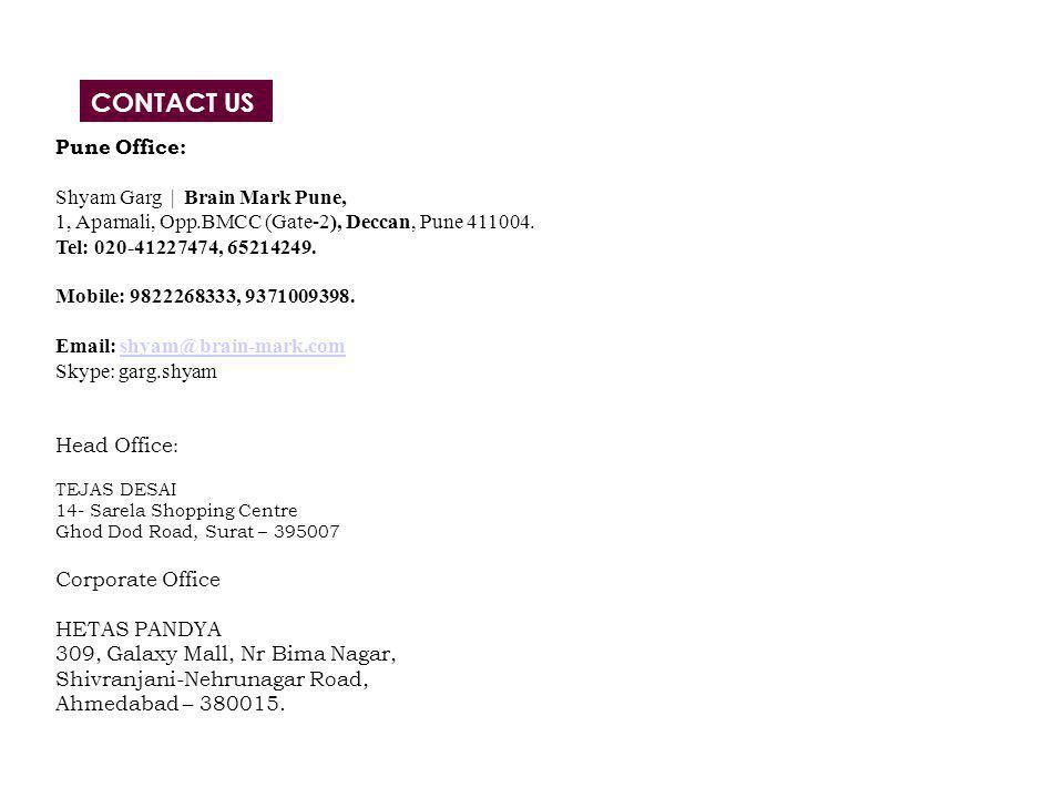 CONTACT US Pune Office: Shyam Garg   Brain Mark Pune, 1, Aparnali, Opp.BMCC (Gate-2), Deccan, Pune 411004.