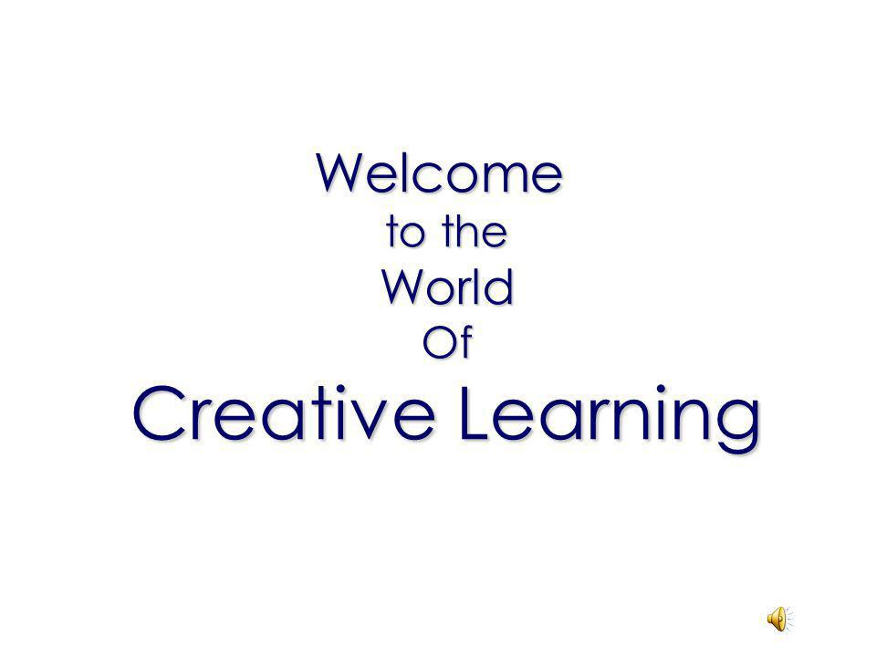 Welcome to the WorldOf Creative Learning