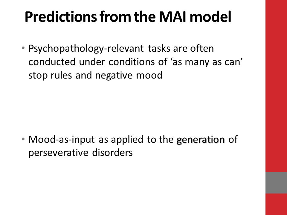 Predictions from the MAI model Psychopathology-relevant tasks are often conducted under conditions of as many as can stop rules and negative mood generation Mood-as-input as applied to the generation of perseverative disorders