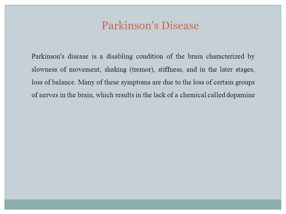 Parkinson s Disease Parkinson s disease is a disabling condition of the brain characterized by slowness of movement, shaking (tremor), stiffness, and in the later stages, loss of balance.