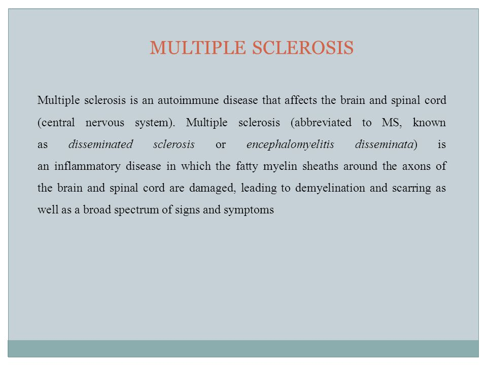 MULTIPLE SCLEROSIS Multiple sclerosis is an autoimmune disease that affects the brain and spinal cord (central nervous system).