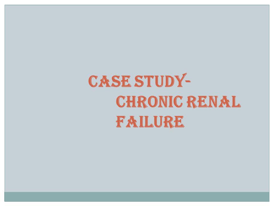 CASE STUDY- CHRONIC RENAL FAILURE
