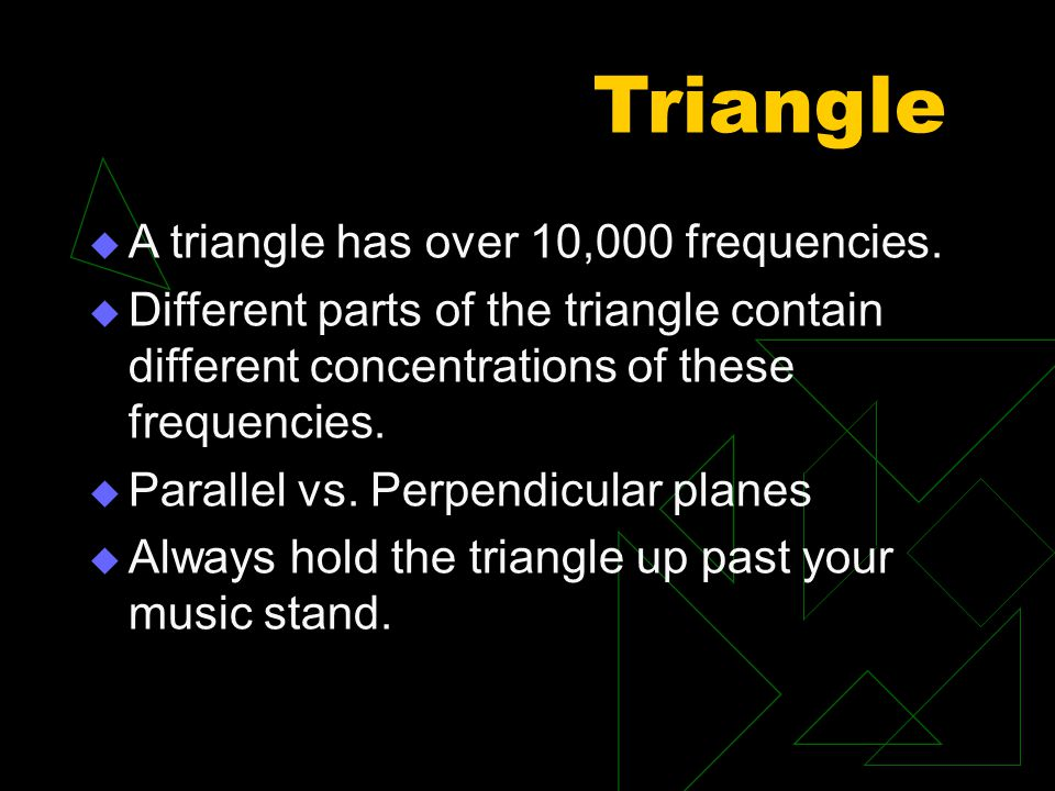 Triangle A triangle has over 10,000 frequencies.