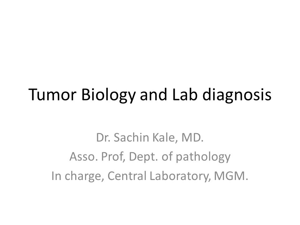 Tumor Biology and Lab diagnosis Dr.Sachin Kale, MD.