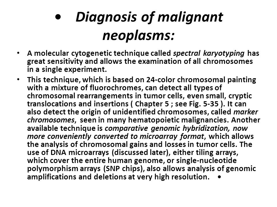 Diagnosis of malignant neoplasms: Diagnosis of sarcomas with characteristic translocations is also aided by molecular techniques, Because chromosome p