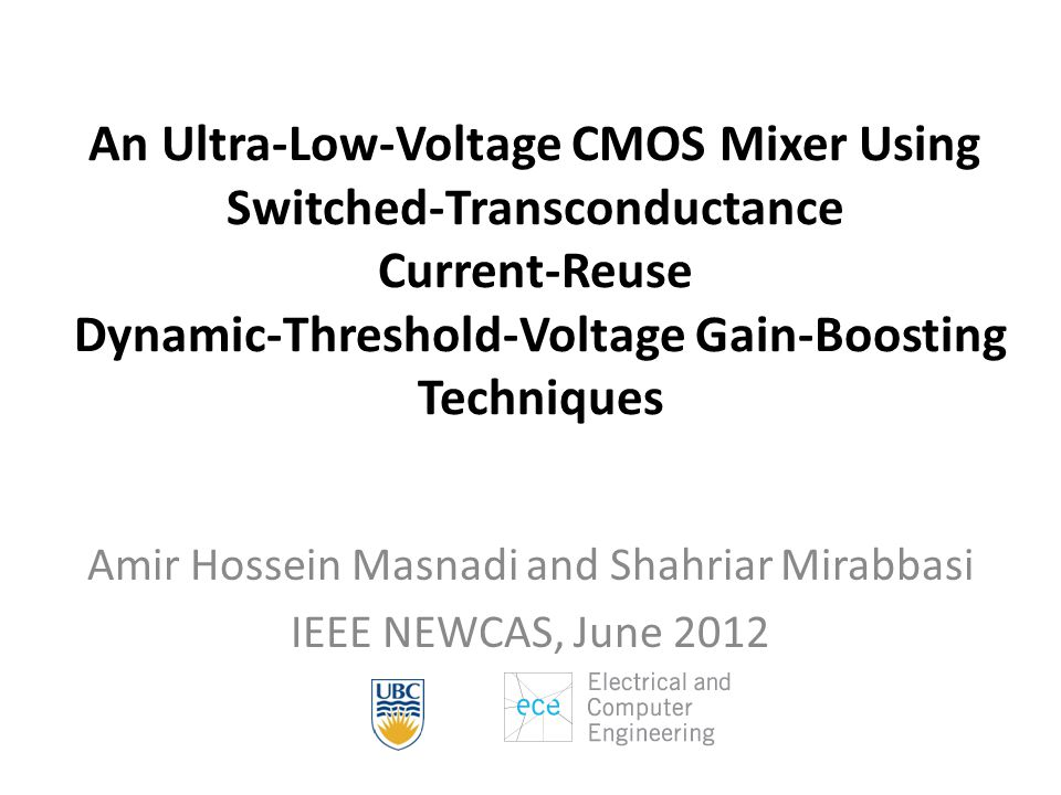 An Ultra-Low-Voltage CMOS Mixer Using Switched-Transconductance Current-Reuse Dynamic-Threshold-Voltage Gain-Boosting Techniques Amir Hossein Masnadi