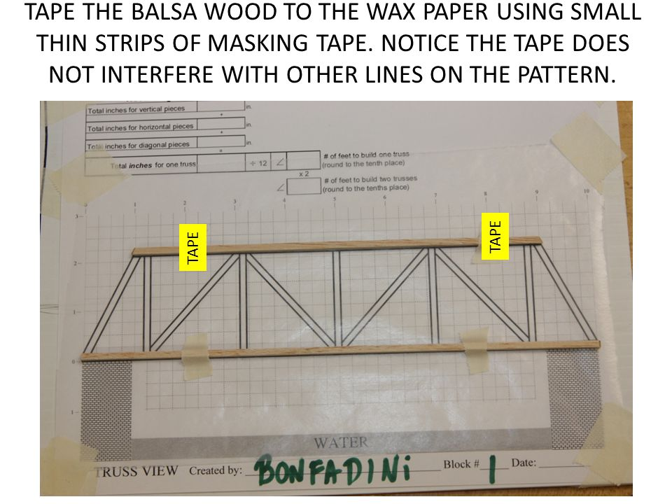 TAPE THE BALSA WOOD TO THE WAX PAPER USING SMALL THIN STRIPS OF MASKING TAPE. NOTICE THE TAPE DOES NOT INTERFERE WITH OTHER LINES ON THE PATTERN. TAPE