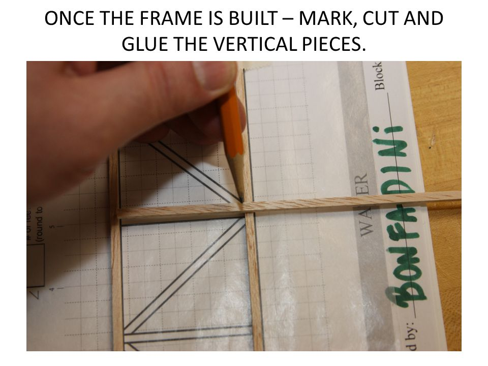 ONCE THE FRAME IS BUILT – MARK, CUT AND GLUE THE VERTICAL PIECES.