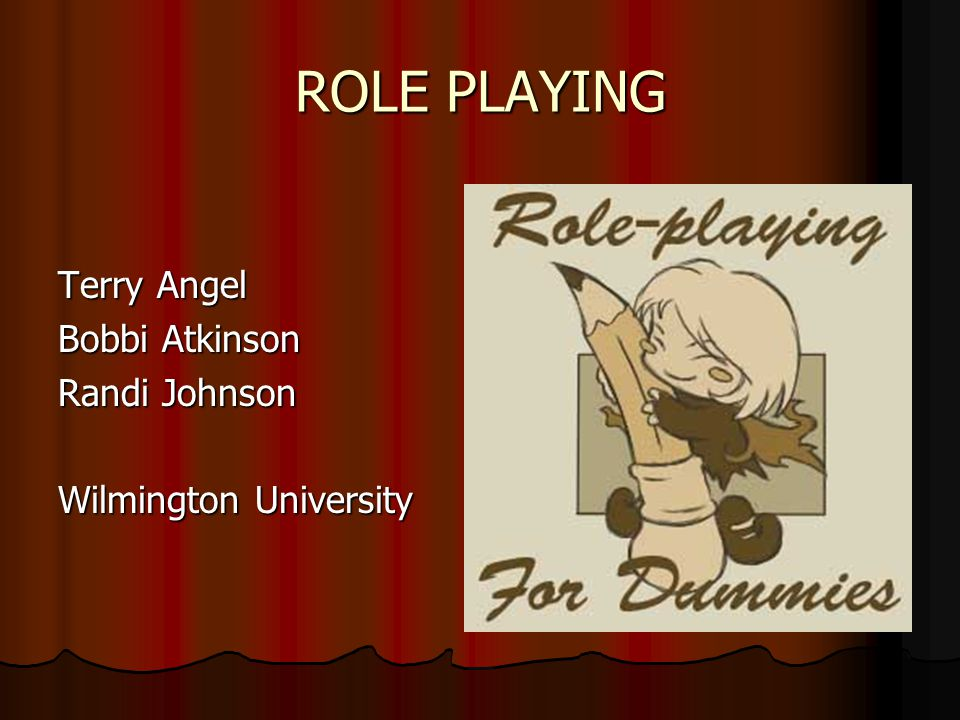 ROLE PLAYING Terry Angel Bobbi Atkinson Randi Johnson Wilmington University