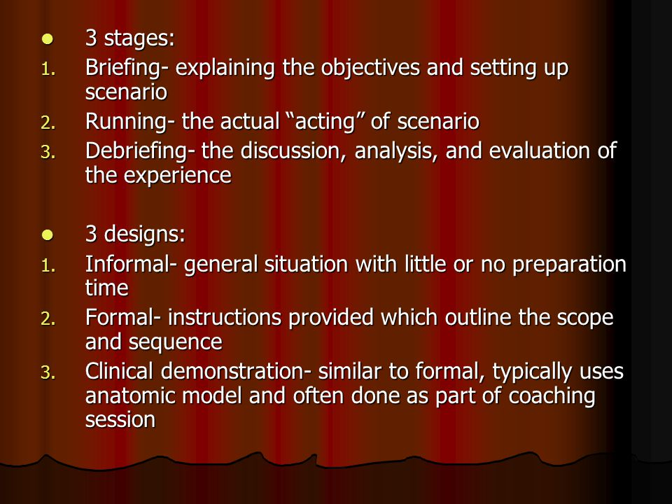 3 stages: 3 stages: 1. Briefing- explaining the objectives and setting up scenario 2.