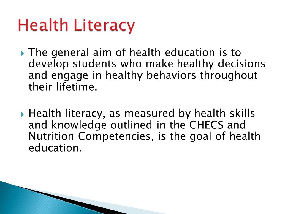 The general aim of health education is to develop students who make healthy decisions and engage in healthy behaviors throughout their lifetime. Healt