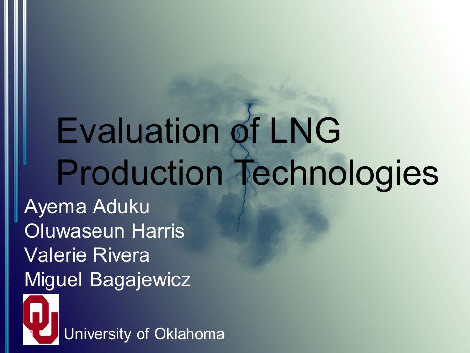 Ayema Aduku Oluwaseun Harris Valerie Rivera Miguel Bagajewicz Evaluation of LNG Production Technologies University of Oklahoma