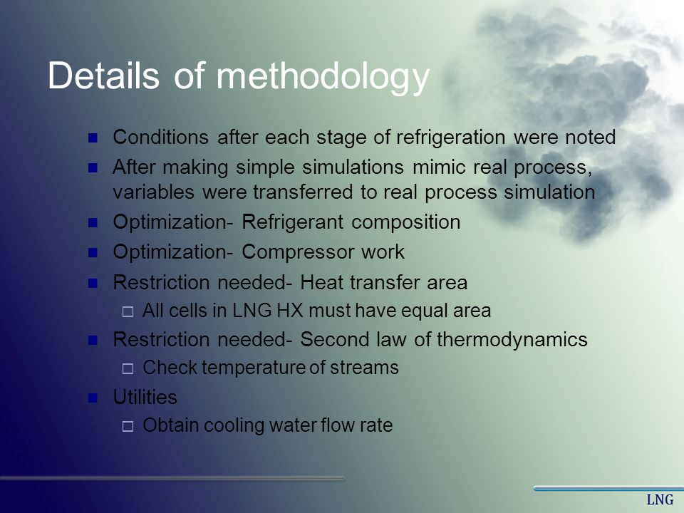 Details of methodology Conditions after each stage of refrigeration were noted After making simple simulations mimic real process, variables were tran