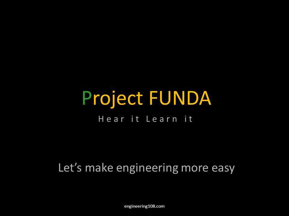Project FUNDA Hear it Learn it Lets make engineering more easy engineering108.com