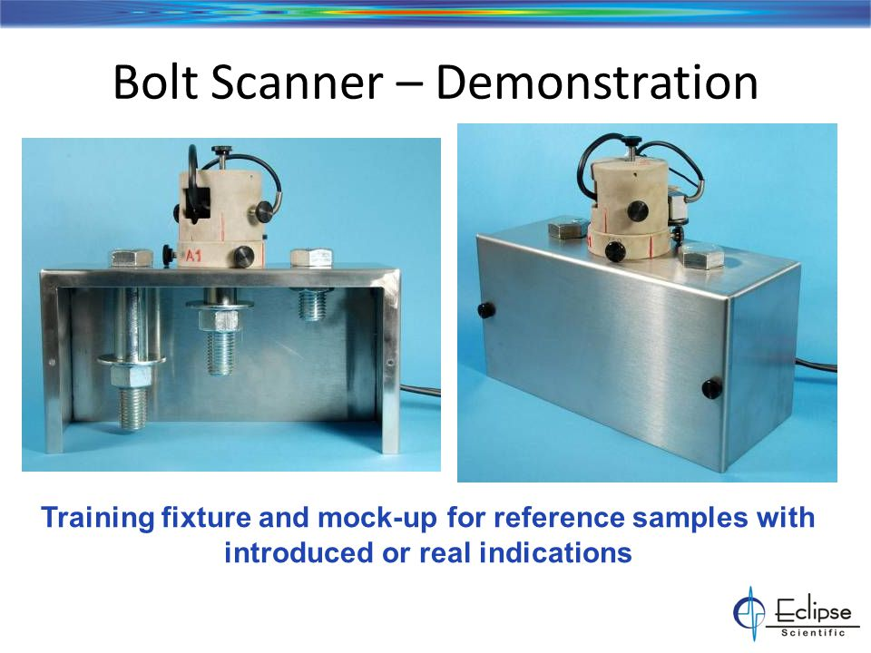 Bolt Scanner – Demonstration Training fixture and mock-up for reference samples with introduced or real indications