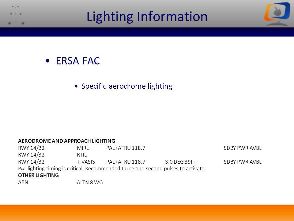 Lighting Information ERSA FAC Specific aerodrome lighting AERODROME AND APPROACH LIGHTING RWY 14/32MIRLPAL+AFRU 118.7SDBY PWR AVBL RWY 14/32RTIL RWY 1