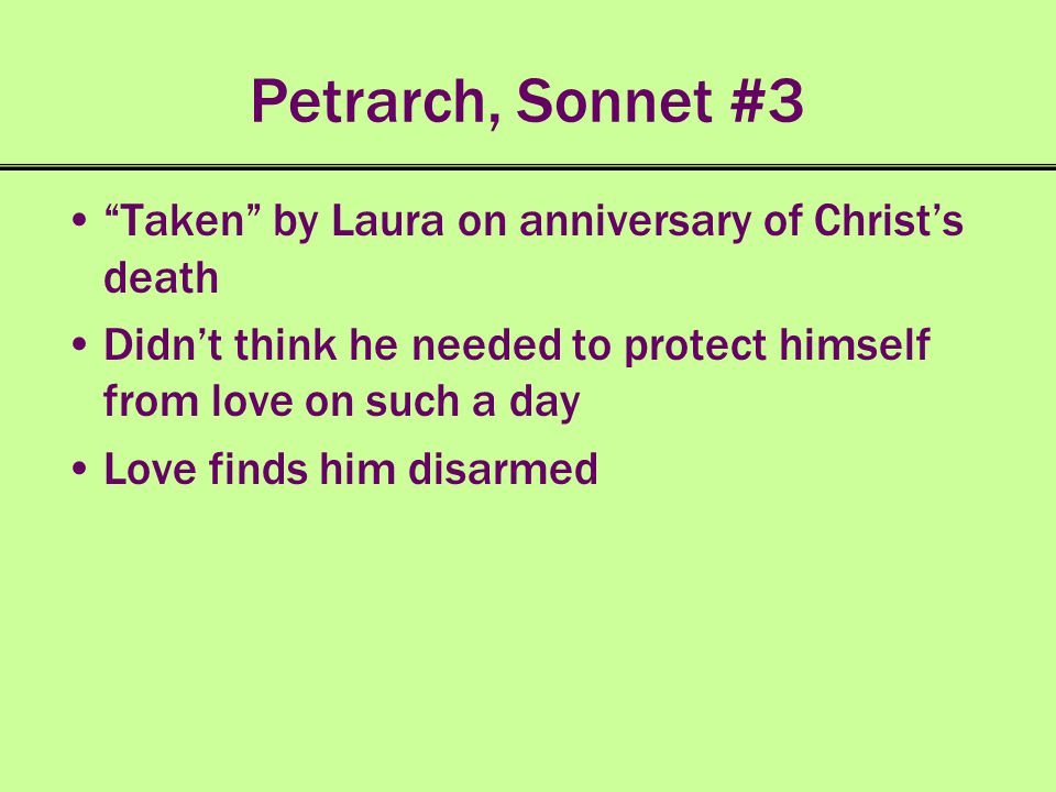 Petrarch, Sonnet #3 Taken by Laura on anniversary of Christs death Didnt think he needed to protect himself from love on such a day Love finds him dis