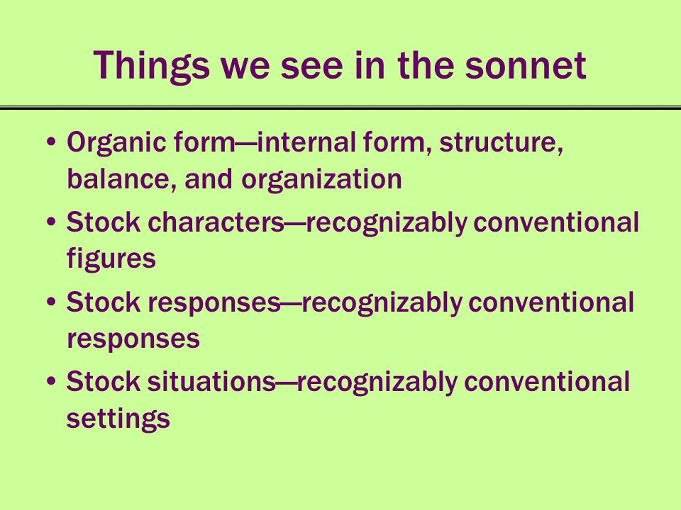 Things we see in the sonnet Organic forminternal form, structure, balance, and organization Stock charactersrecognizably conventional figures Stock re