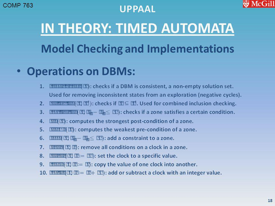 COMP 763 IN THEORY: TIMED AUTOMATA Operations on DBMs: Model Checking and Implementations 18
