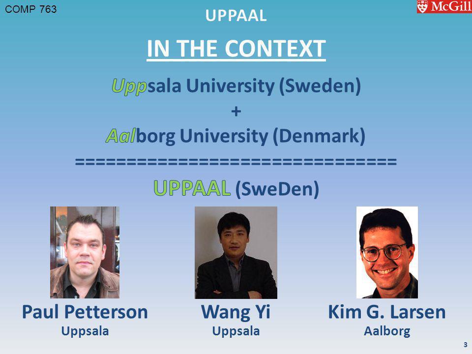 COMP 763 IN THE CONTEXT 3 Paul Petterson Uppsala Wang Yi Uppsala Kim G. Larsen Aalborg