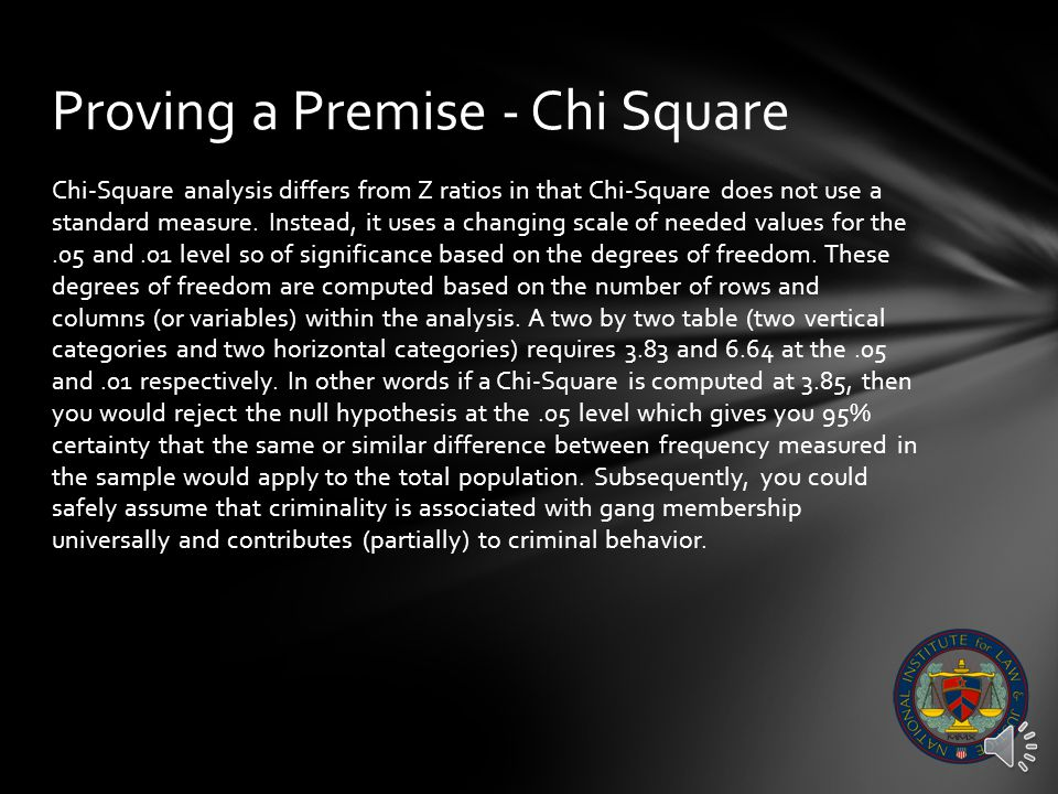 If the Chi-Square was computed beyond a level needed for statistically significant difference (3.83 at the.05 level or 6.64 at the.01 level)), then we could conclude safely that the same relationship between gang affiliation observed and criminal propensity observed in the sample probably exists in the total population as well.
